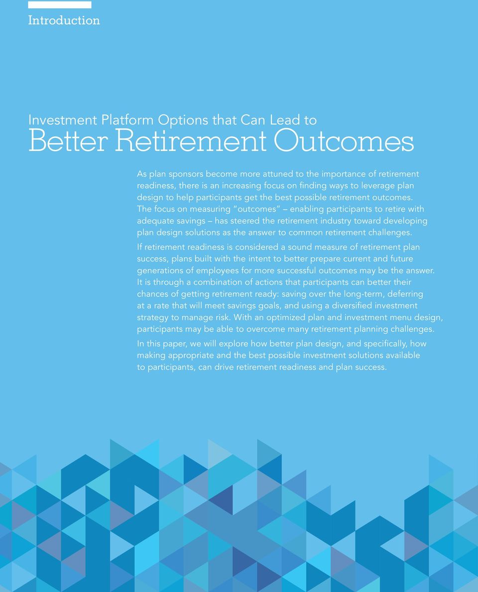 The focus on measuring outcomes enabling participants to retire with adequate savings has steered the retirement industry toward developing plan design solutions as the answer to common retirement