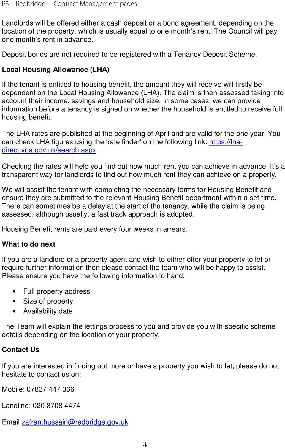 Local Housing Allowance (LHA) If the tenant is entitled to housing benefit, the amount they will receive will firstly be dependent on the Local Housing Allowance (LHA).