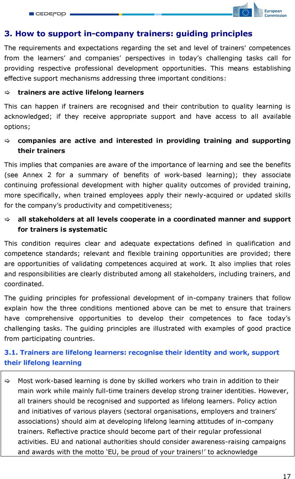 This means establishing effective support mechanisms addressing three important conditions: trainers are active lifelong learners This can happen if trainers are recognised and their contribution to