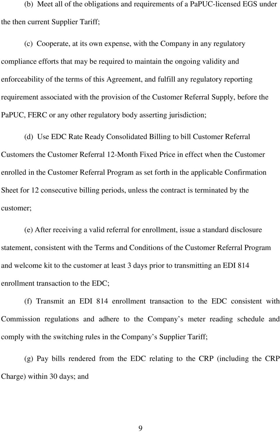 Customer Referral Supply, before the PaPUC, FERC or any other regulatory body asserting jurisdiction; (d) Use EDC Rate Ready Consolidated Billing to bill Customer Referral Customers the Customer