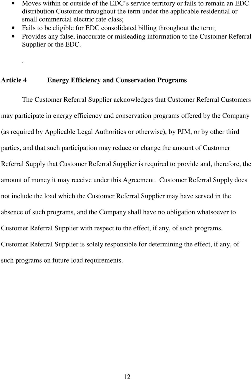 . Article 4 Energy Efficiency and Conservation Programs The Customer Referral Supplier acknowledges that Customer Referral Customers may participate in energy efficiency and conservation programs