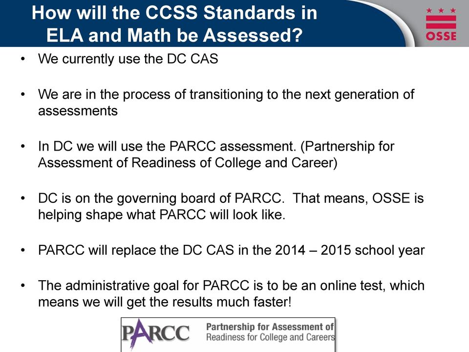 assessment. (Partnership for Assessment of Readiness of College and Career) DC is on the governing board of PARCC.