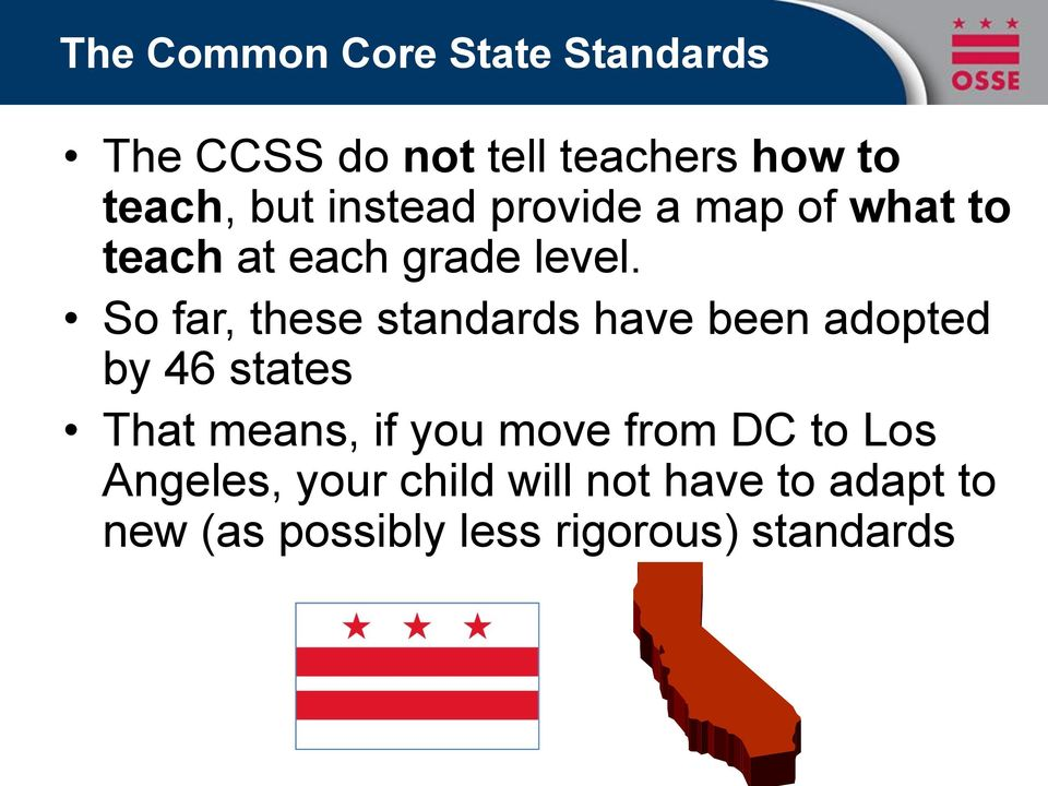 So far, these standards have been adopted by 46 states That means, if you move