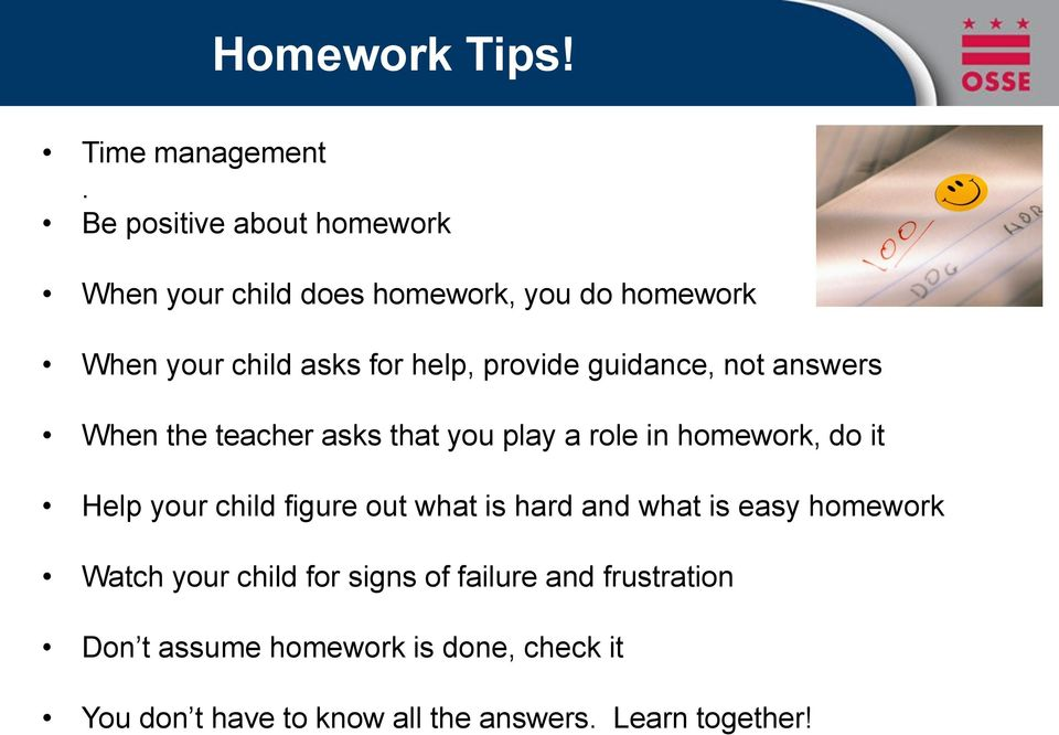 provide guidance, not answers When the teacher asks that you play a role in homework, do it Help your child
