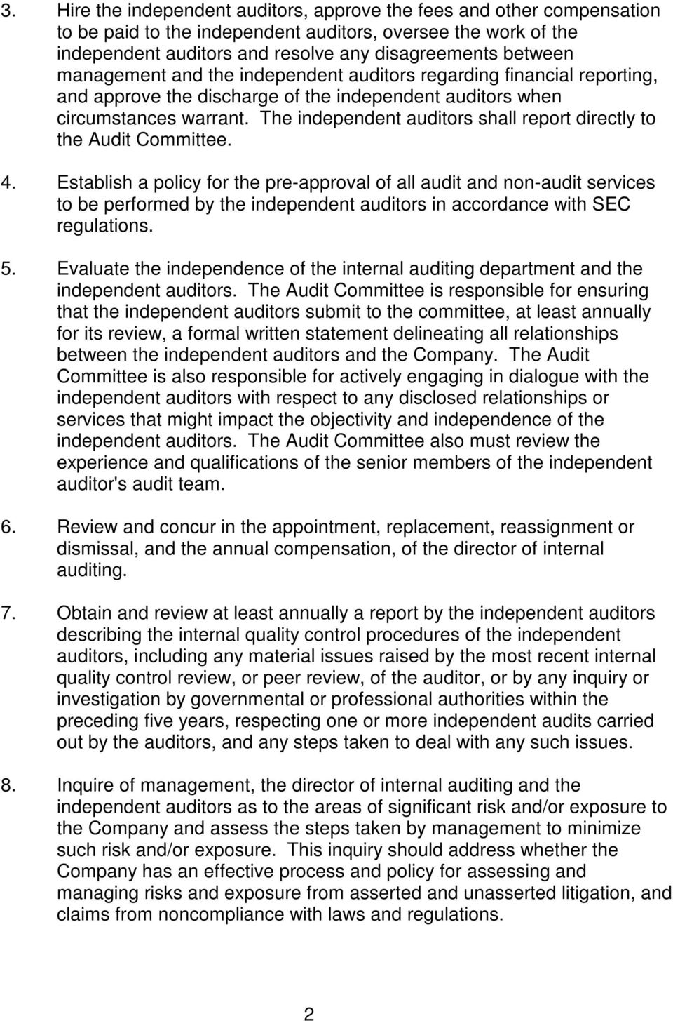 The independent auditors shall report directly to the Audit Committee. 4.