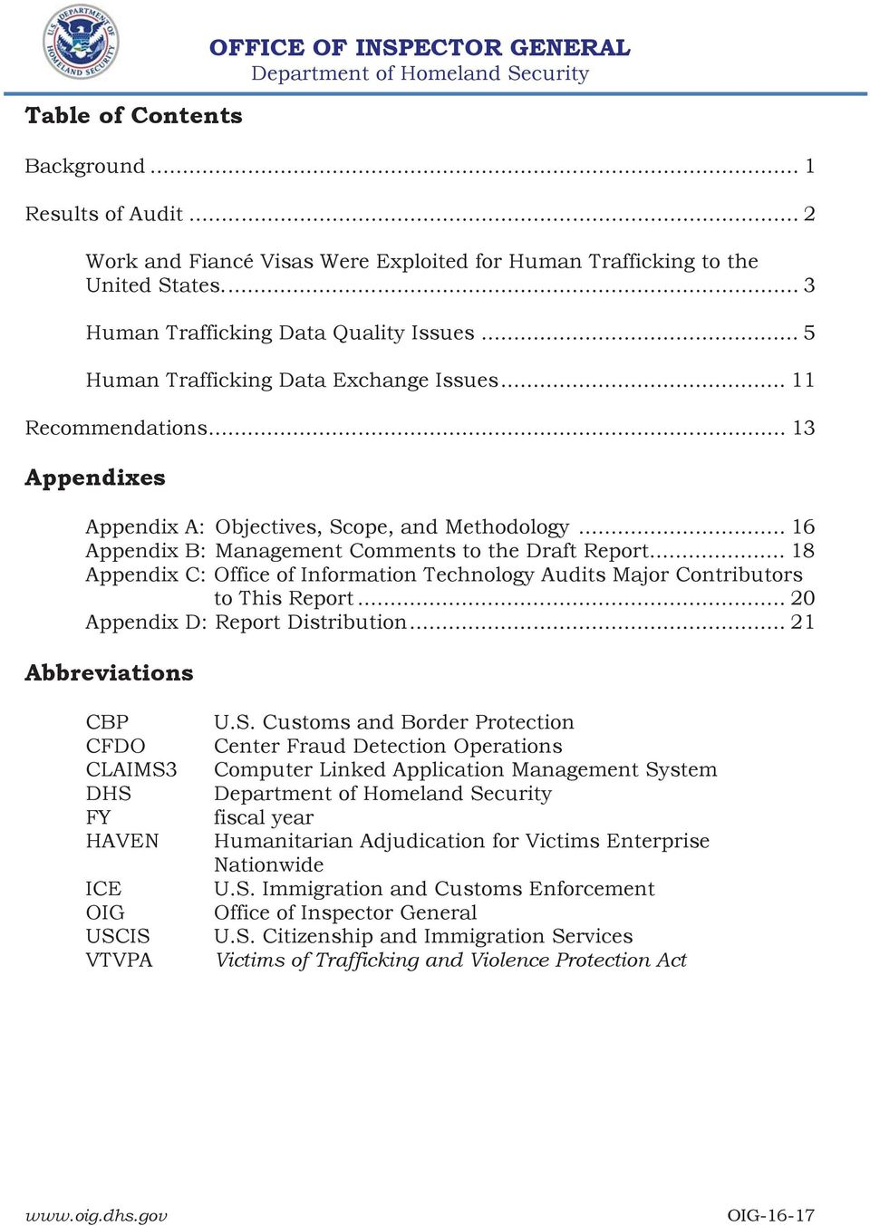 .. 18 Appendix C: Office of Information Technology Audits Major Contributors to This Report... 20 Appendix D: Report Distribution... 21 Abbreviations CBP CFDO CLAIMS3 DHS FY HAVEN ICE OIG USCIS VTVPA U.