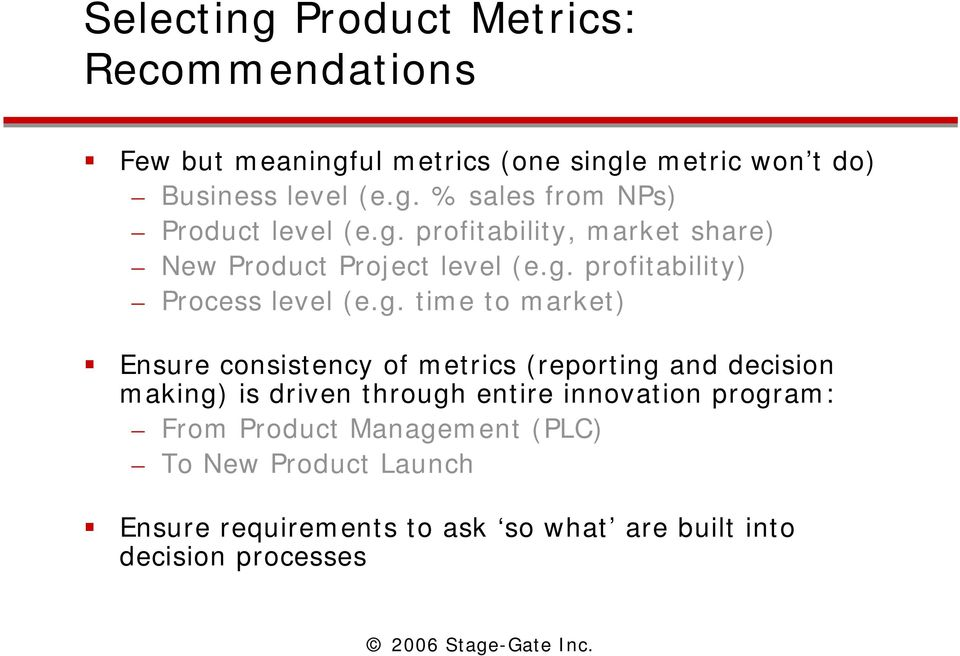 consistency of metrics (reporting and decision making) is driven through entire innovation program: From Product Management