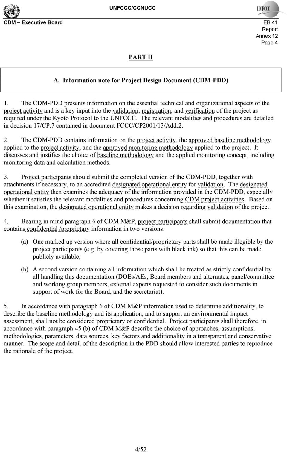 required under the Kyoto Protocol to the UNFCCC. The relevant modalities and procedures are detailed in decision 17/CP.7 contained in document FCCC/CP2001/13/Add.2. 2.