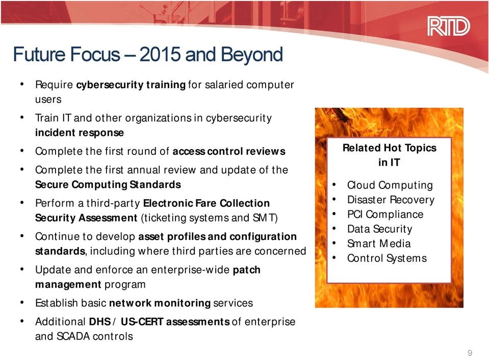 Continue to develop asset profiles and configuration standards, including where third parties are concerned Update and enforce an enterprise-wide patch management program Establish basic network