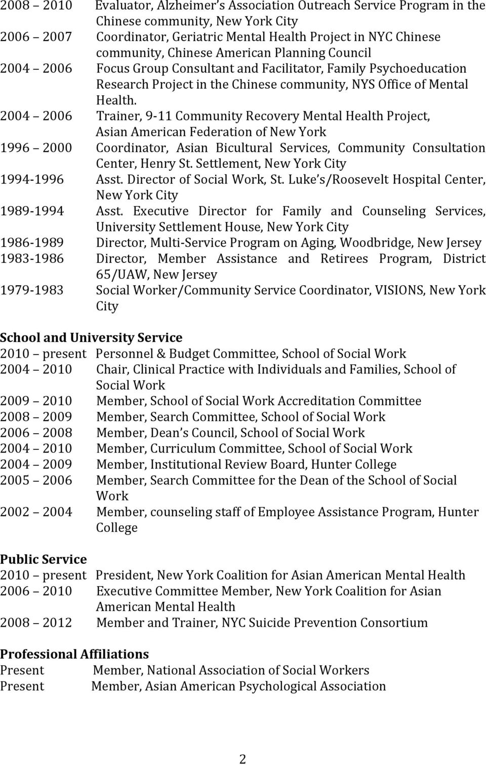 2004 2006 Trainer, 9-11 Community Recovery Mental Health Project, Asian American Federation of New York 1996 2000 Coordinator, Asian Bicultural Services, Community Consultation Center, Henry St.