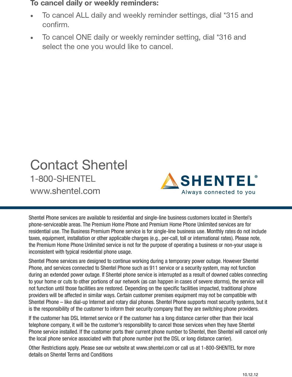com Shentel Phone services are available to residential and single-line business customers located in Shentel s phone-serviceable areas.