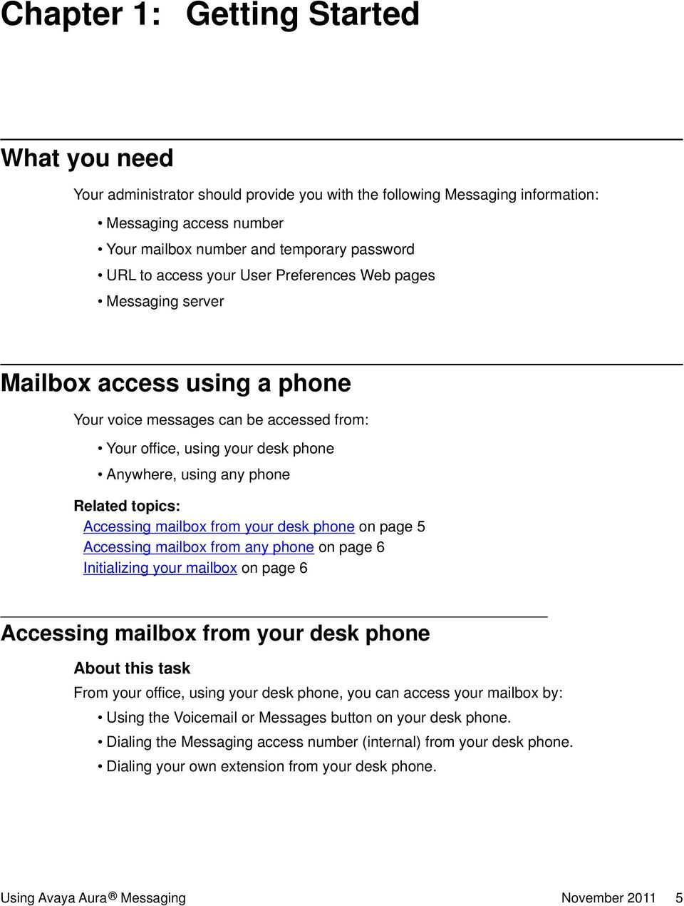 topics: Accessing mailbox from your desk phone on page 5 Accessing mailbox from any phone on page 6 Initializing your mailbox on page 6 Accessing mailbox from your desk phone From your office, using