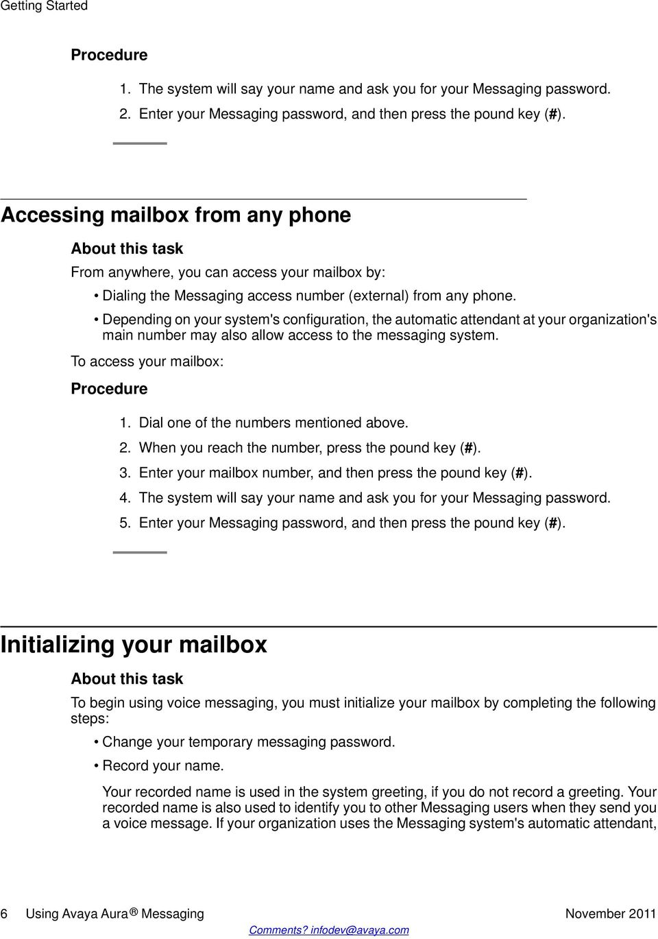 Depending on your system's configuration, the automatic attendant at your organization's main number may also allow access to the messaging system. To access your mailbox: 1.