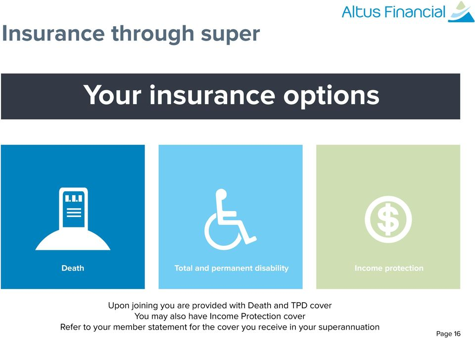 with Death and TPD cover You may also have Income Protection cover