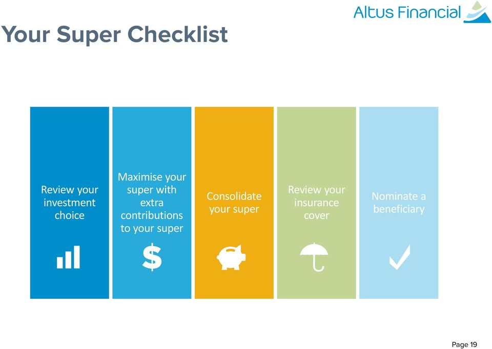 super Consolidate your super Review your insurance