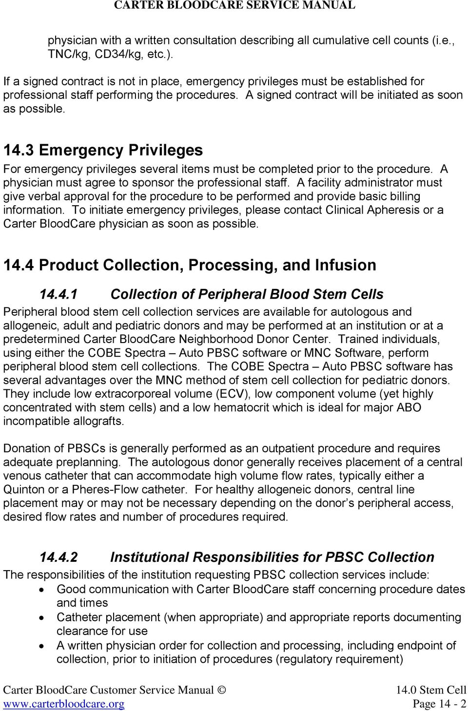 3 Emergency Privileges For emergency privileges several items must be completed prior to the procedure. A physician must agree to sponsor the professional staff.