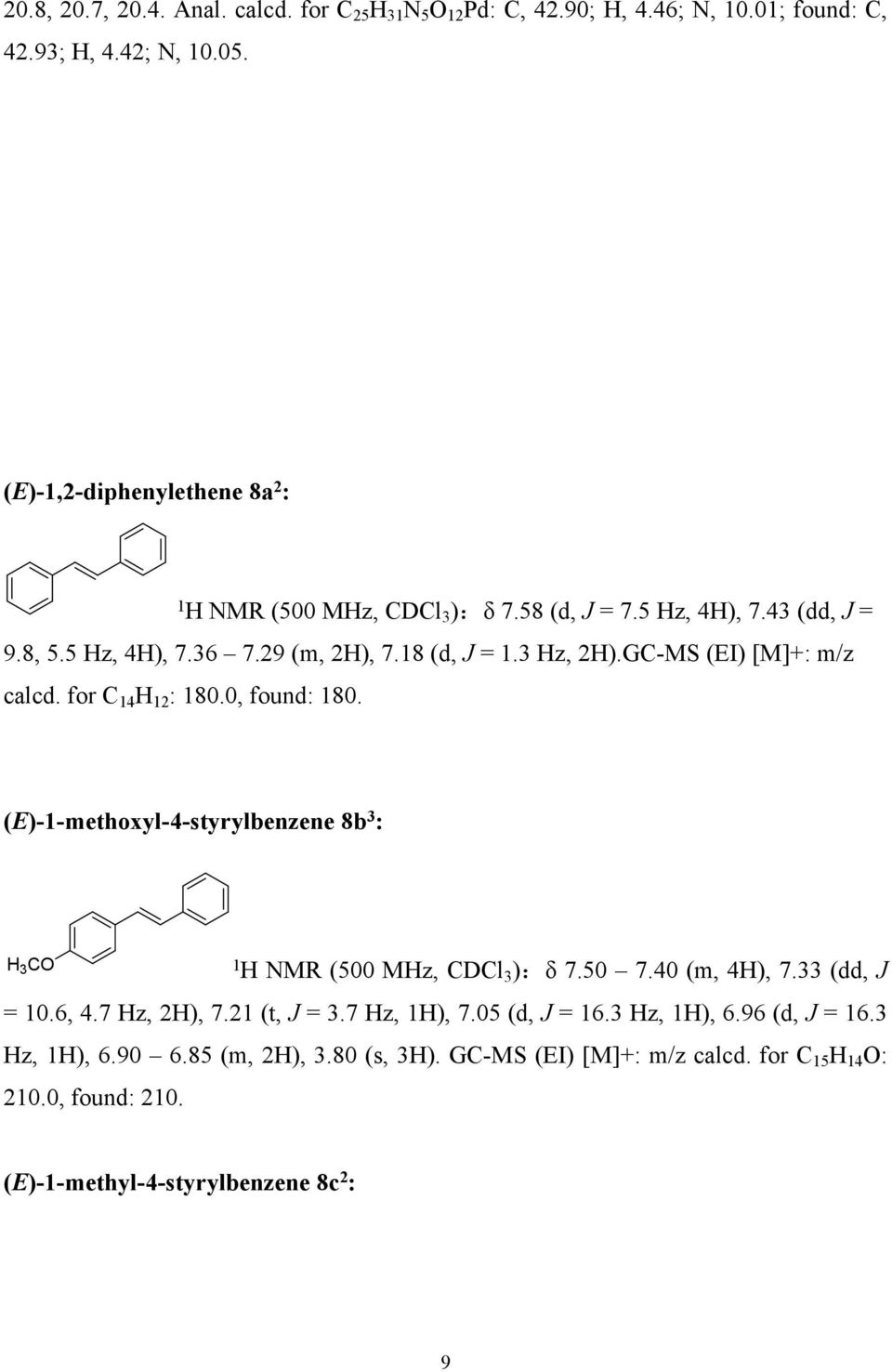 GC-MS (EI) [M]+: m/z calcd. for C 4 H 2 : 80.0, found: 80. (E)--methoxyl-4-styrylbenzene 8b 3 : H 3 C H MR (500 MHz, CDCl 3 ):δ 7.50 7.40 (m, 4H), 7.
