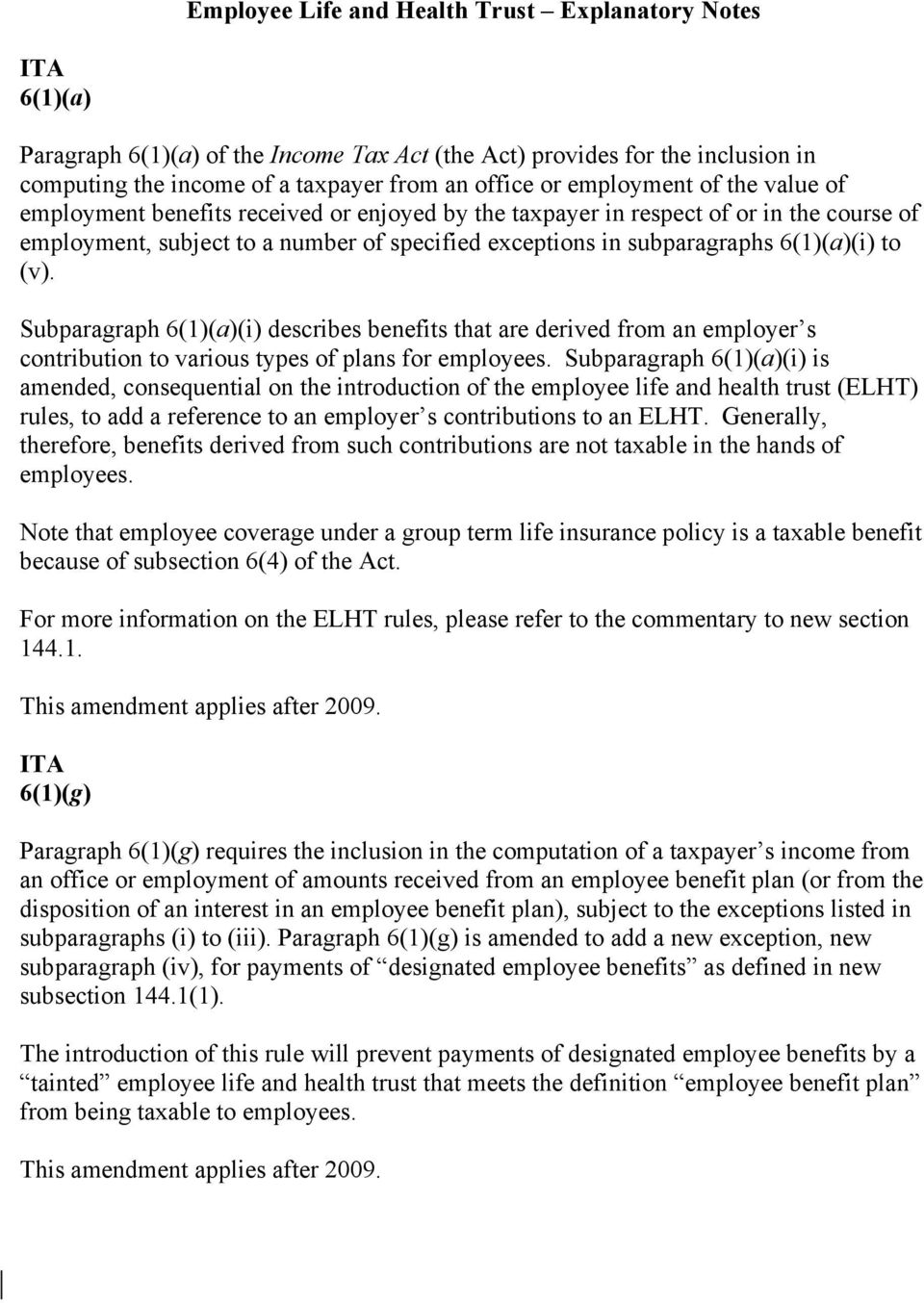 6(1)(a)(i) to (v). Subparagraph 6(1)(a)(i) describes benefits that are derived from an employer s contribution to various types of plans for employees.