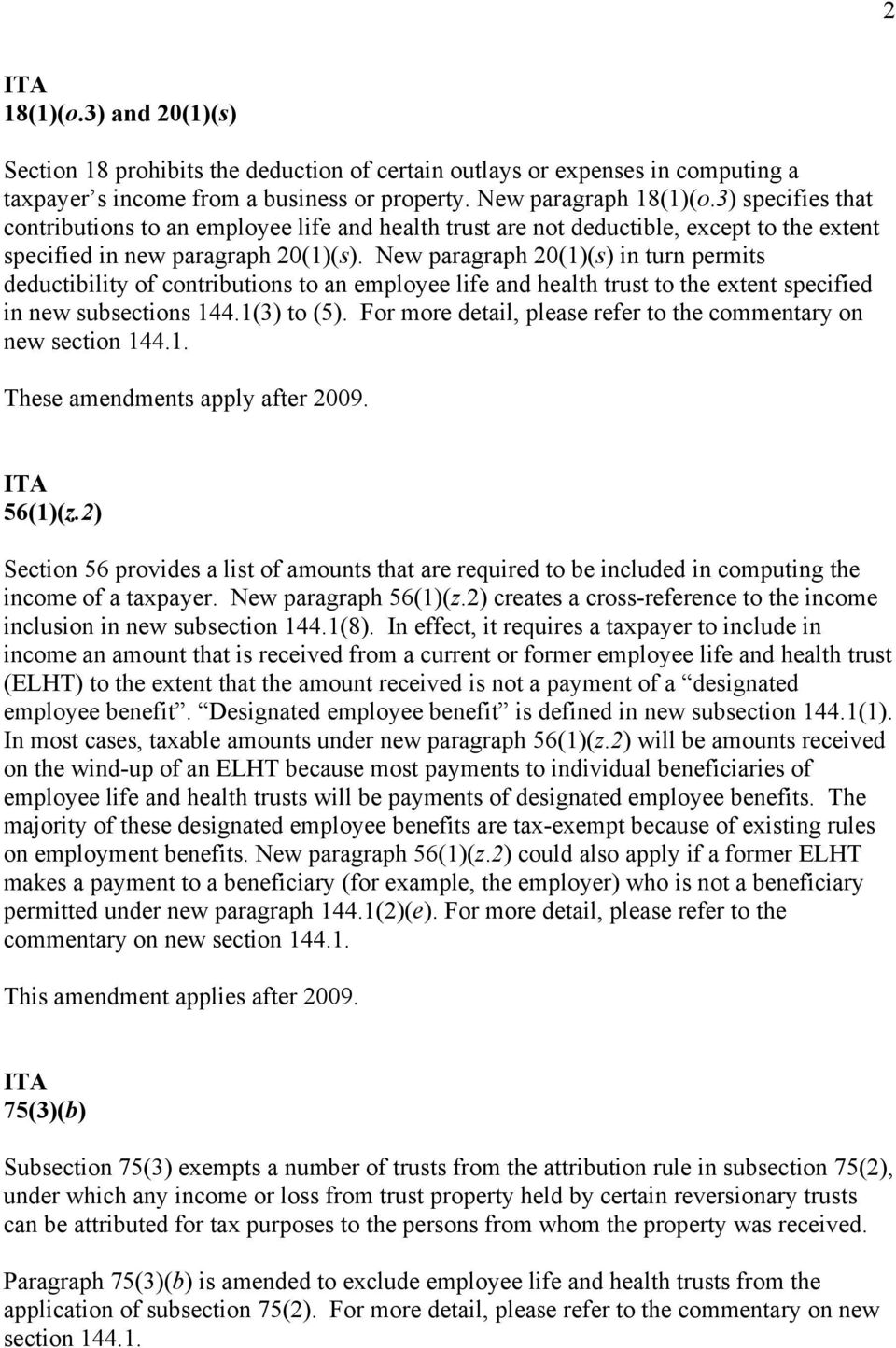 New paragraph 20(1)(s) in turn permits deductibility of contributions to an employee life and health trust to the extent specified in new subsections 144.1(3) to (5).