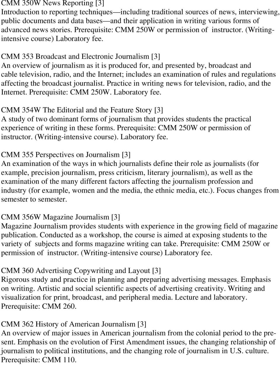 CMM 353 Broadcast and Electronic Journalism [3] An overview of journalism as it is produced for, and presented by, broadcast and cable television, radio, and the Internet; includes an examination of