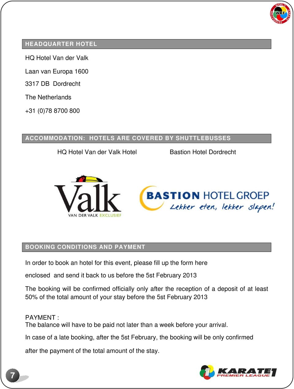 2013 The booking will be confirmed officially only after the reception of a deposit of at least 50% of the total amount of your stay before the 5st February 2013 PAYMENT : The balance will