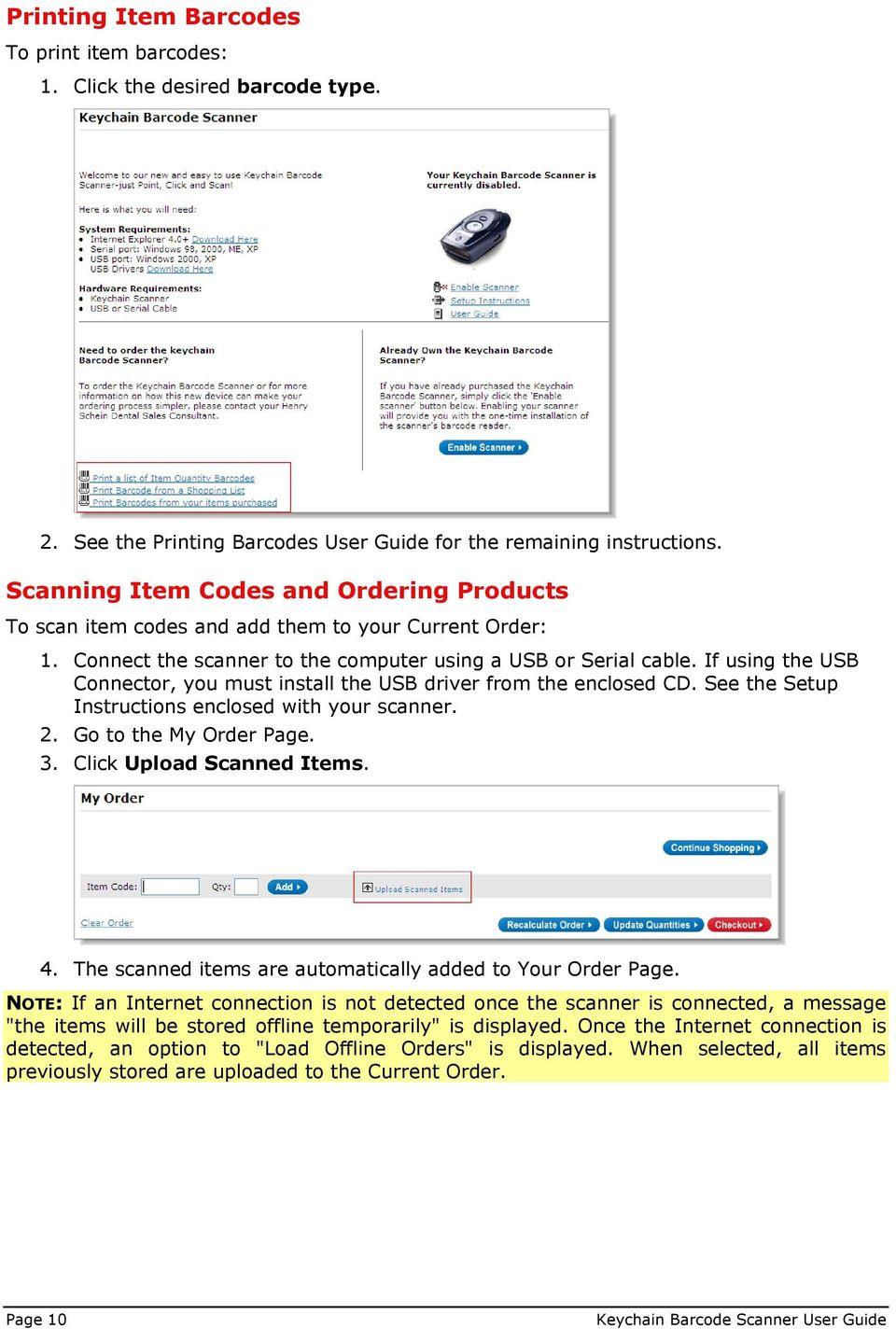 If using the USB Connector, you must install the USB driver from the enclosed CD. See the Setup Instructions enclosed with your scanner. 2. Go to the My Order Page. 3. Click Upload Scanned Items. 4.