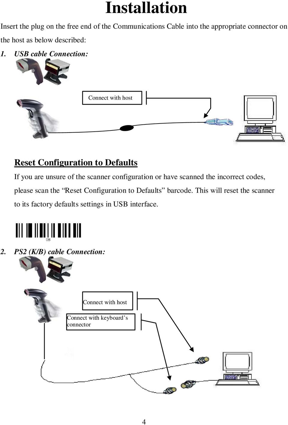 USB cable Connection: Connect with host Reset Configuration to Defaults If you are unsure of the scanner configuration or have