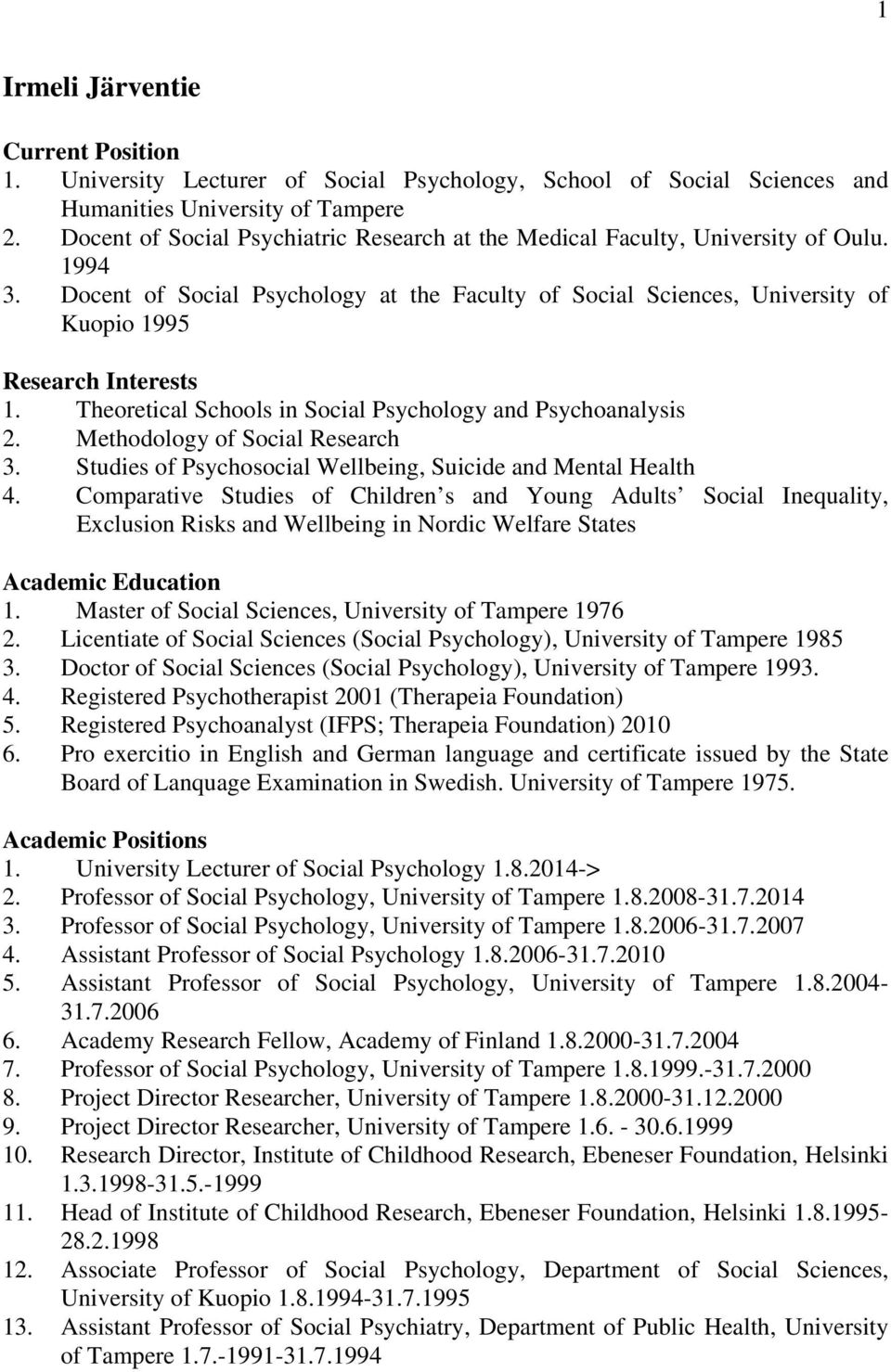 Theoretical Schools in Social Psychology and Psychoanalysis 2. Methodology of Social Research 3. Studies of Psychosocial Wellbeing, Suicide and Mental Health 4.