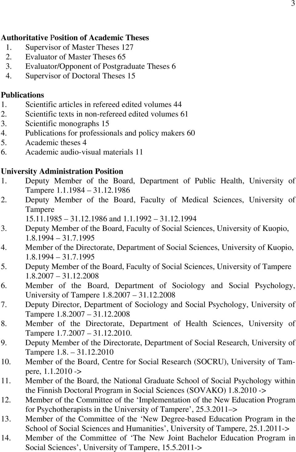 Publications for professionals and policy makers 60 5. Academic theses 4 6. Academic audio-visual materials 11 University Administration Position 1.