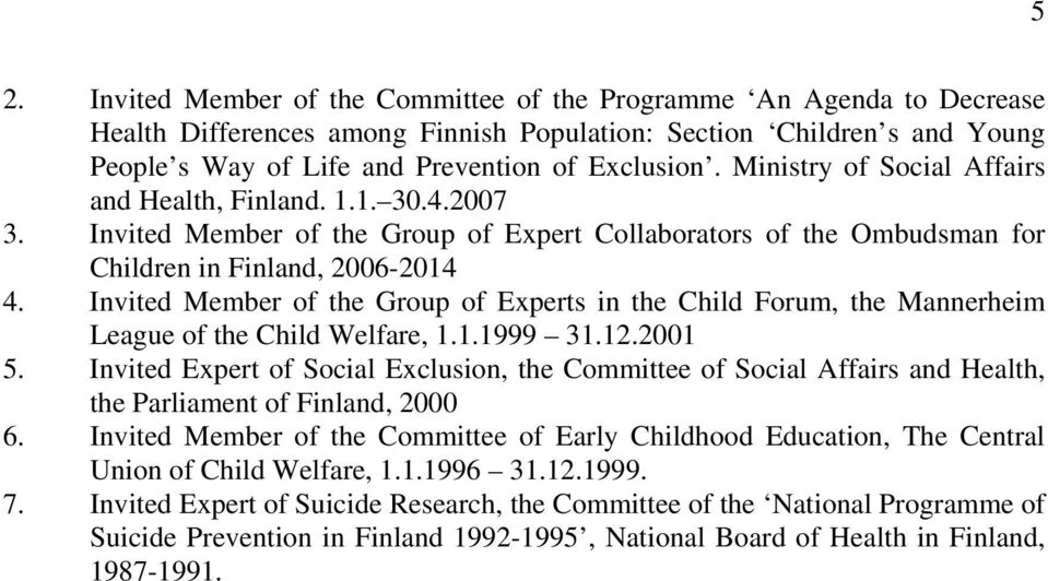Invited Member of the Group of Experts in the Child Forum, the Mannerheim League of the Child Welfare, 1.1.1999 31.12.2001 5.