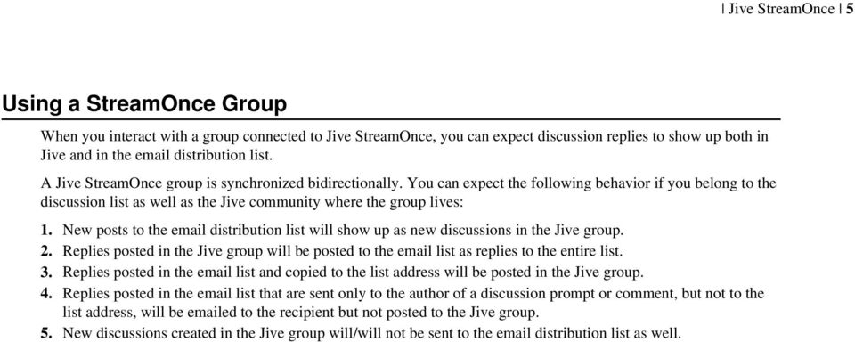 New posts to the email distribution list will show up as new discussions in the Jive group. 2. Replies posted in the Jive group will be posted to the email list as replies to the entire list. 3.