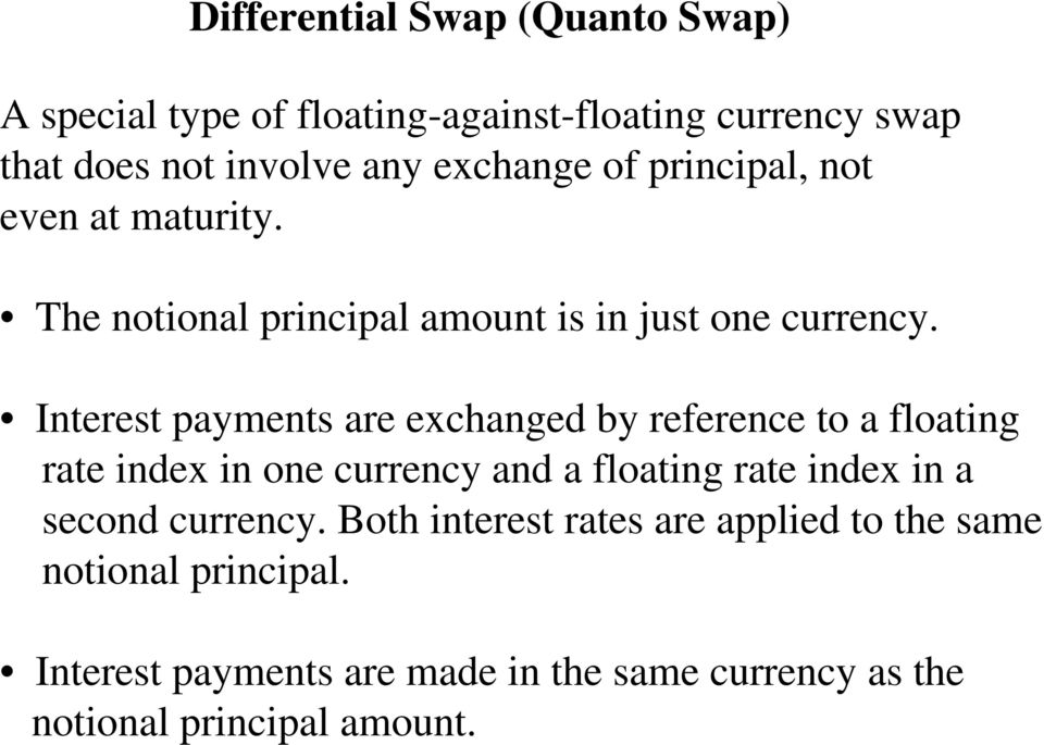 Interest payments are exchanged by reference to a floating rate index in one currency and a floating rate index in a second