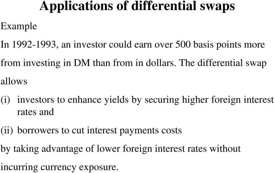 The differential swap allows (i) investors to enhance yields by securing higher foreign interest