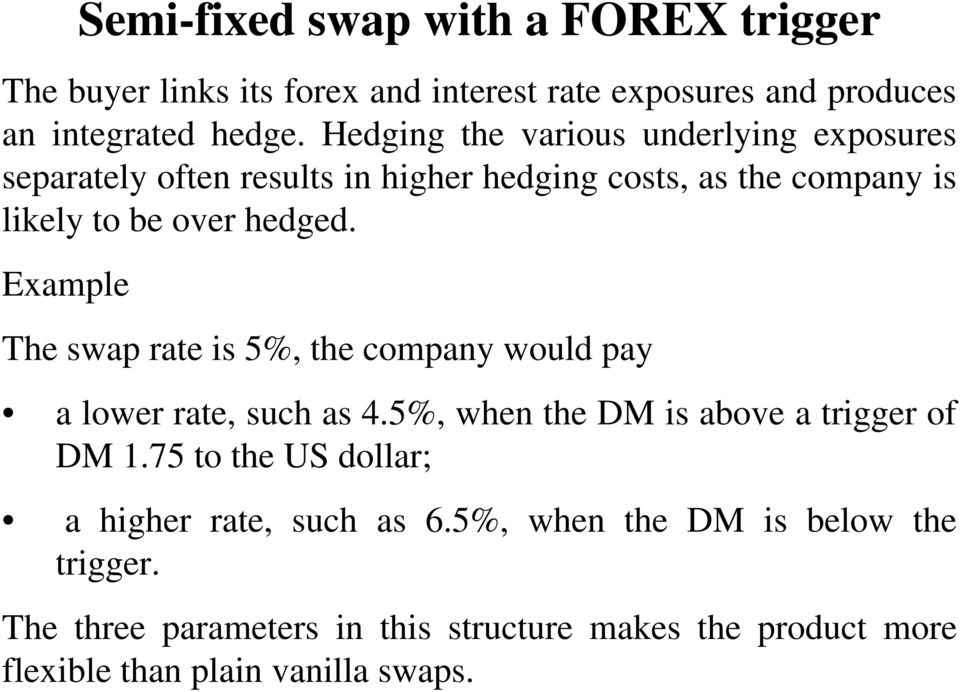 Example The swap rate is 5%, the company would pay a lower rate, such as 4.5%, when the DM is above a trigger of DM 1.