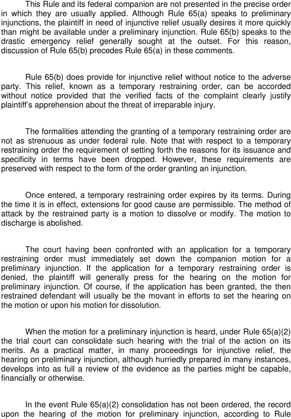 Rule 65(b) speaks to the drastic emergency relief generally sought at the outset. For this reason, discussion of Rule 65(b) precedes Rule 65(a) in these comments.