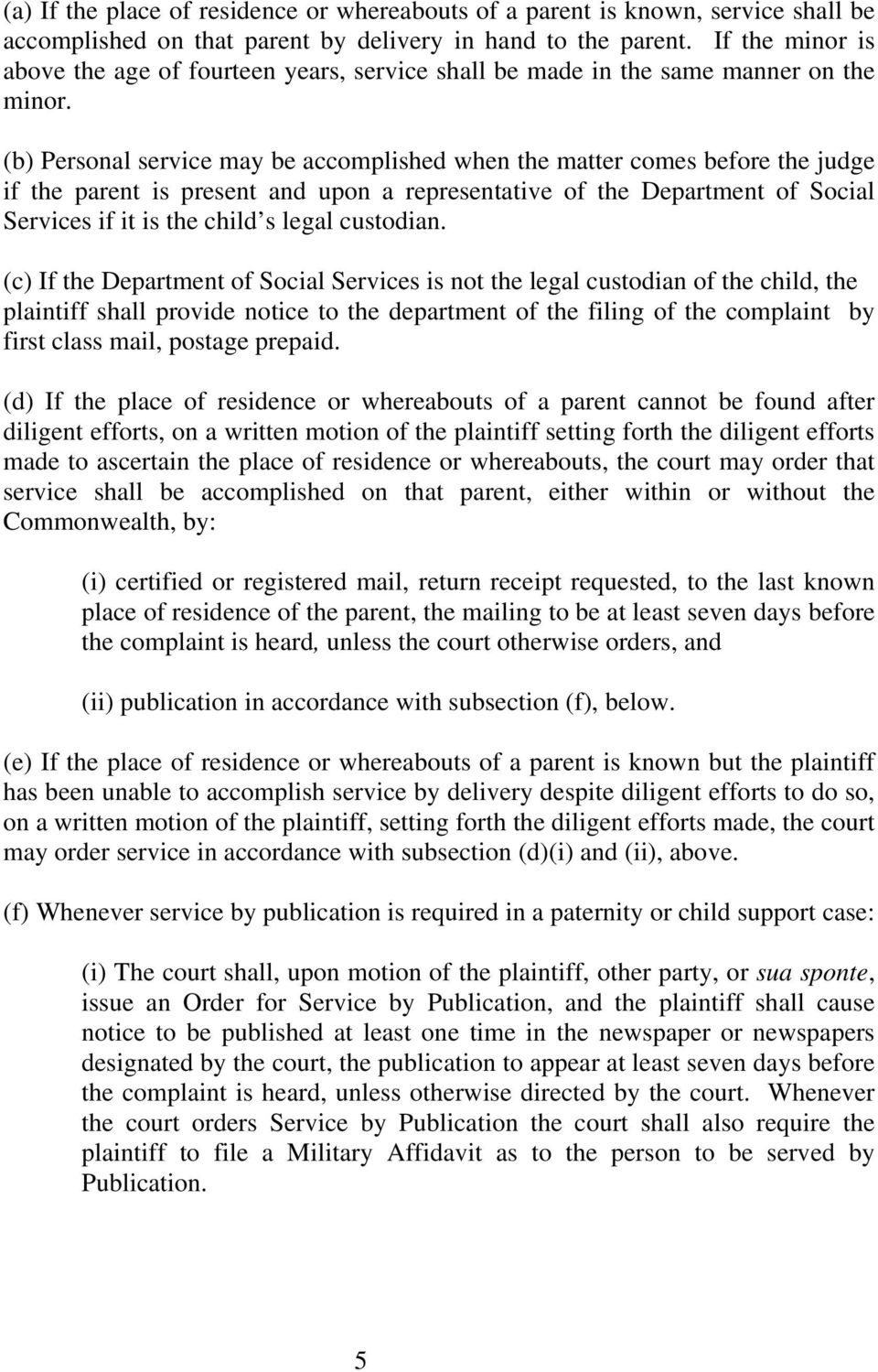 (b) Personal service may be accomplished when the matter comes before the judge if the parent is present and upon a representative of the Department of Social Services if it is the child s legal
