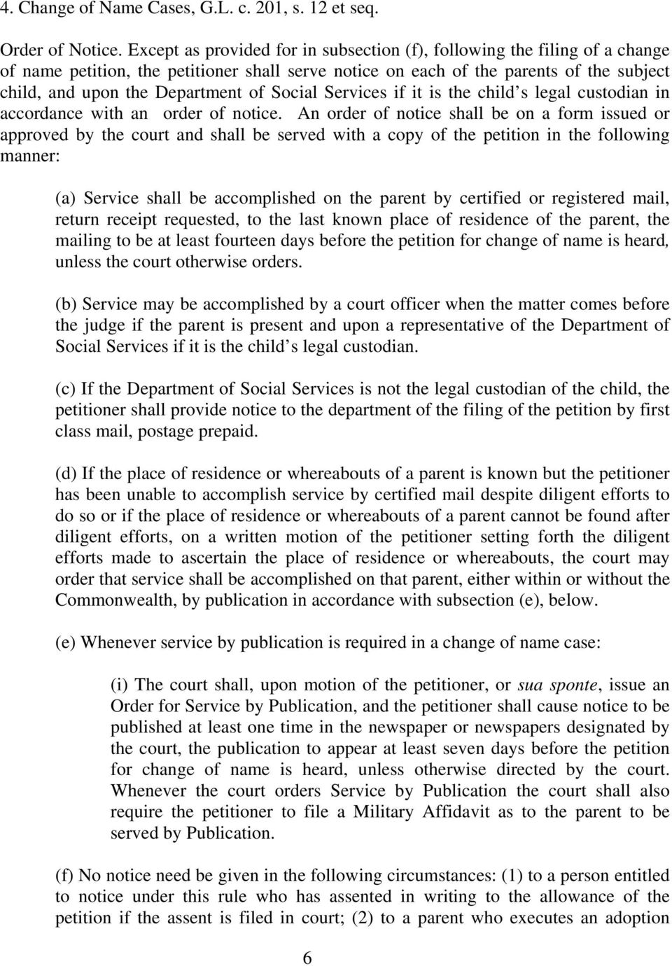 Social Services if it is the child s legal custodian in accordance with an order of notice.