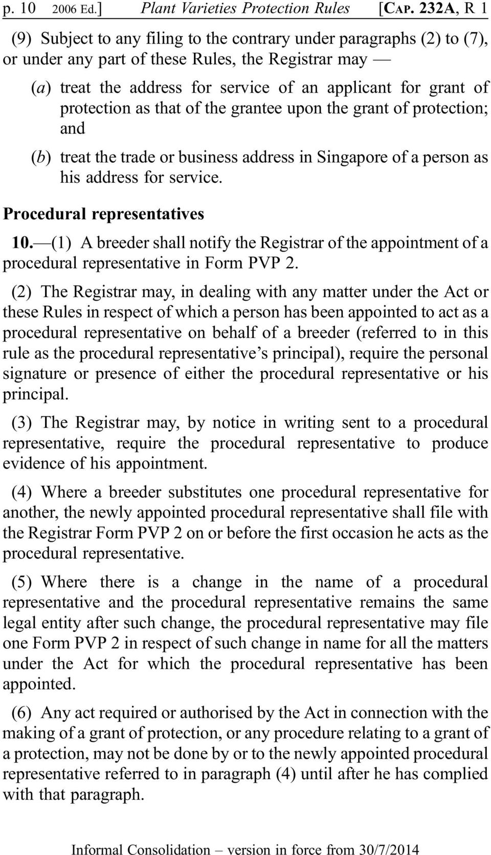protection as that of the grantee upon the grant of protection; and (b) treat the trade or business address in Singapore of a person as his address for service. Procedural representatives 10.