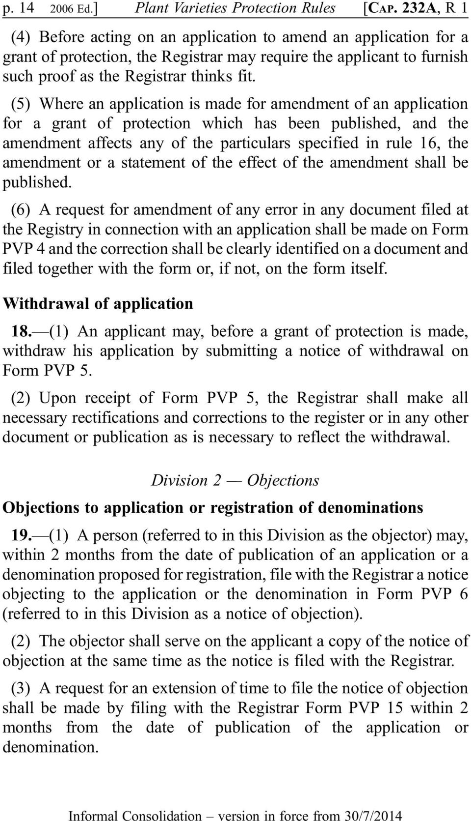 (5) Where an application is made for amendment of an application for a grant of protection which has been published, and the amendment affects any of the particulars specified in rule 16, the