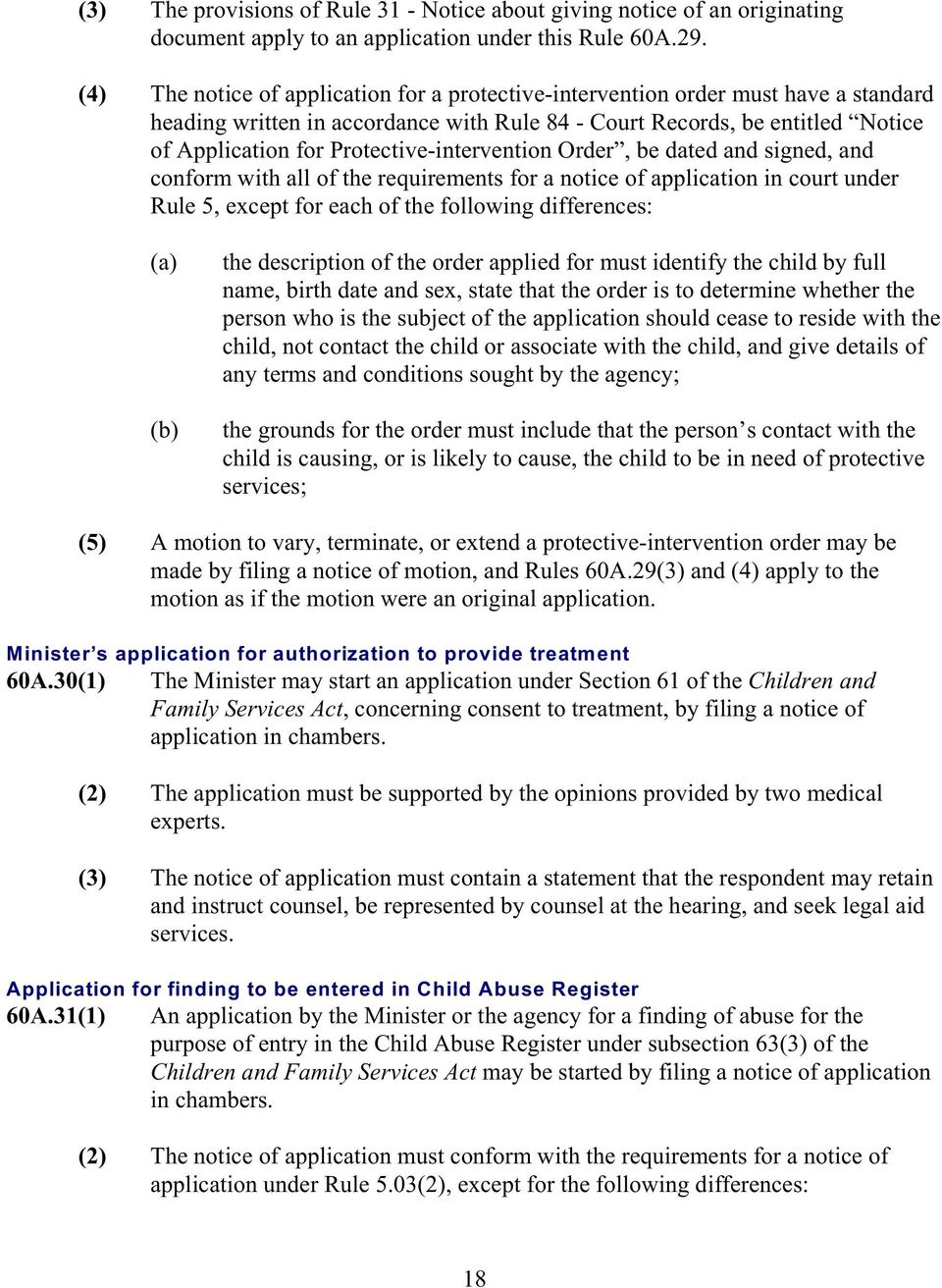 Protective-intervention Order, be dated and signed, and conform with all of the requirements for a notice of application in court under Rule 5, except for each of the following differences: the