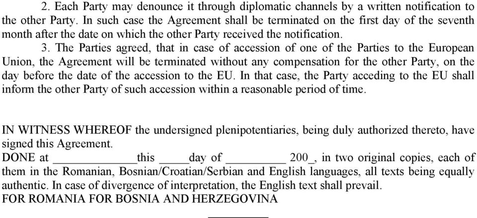 The Parties agreed, that in case of accession of one of the Parties to the European Union, the Agreement will be terminated without any compensation for the other Party, on the day before the date of