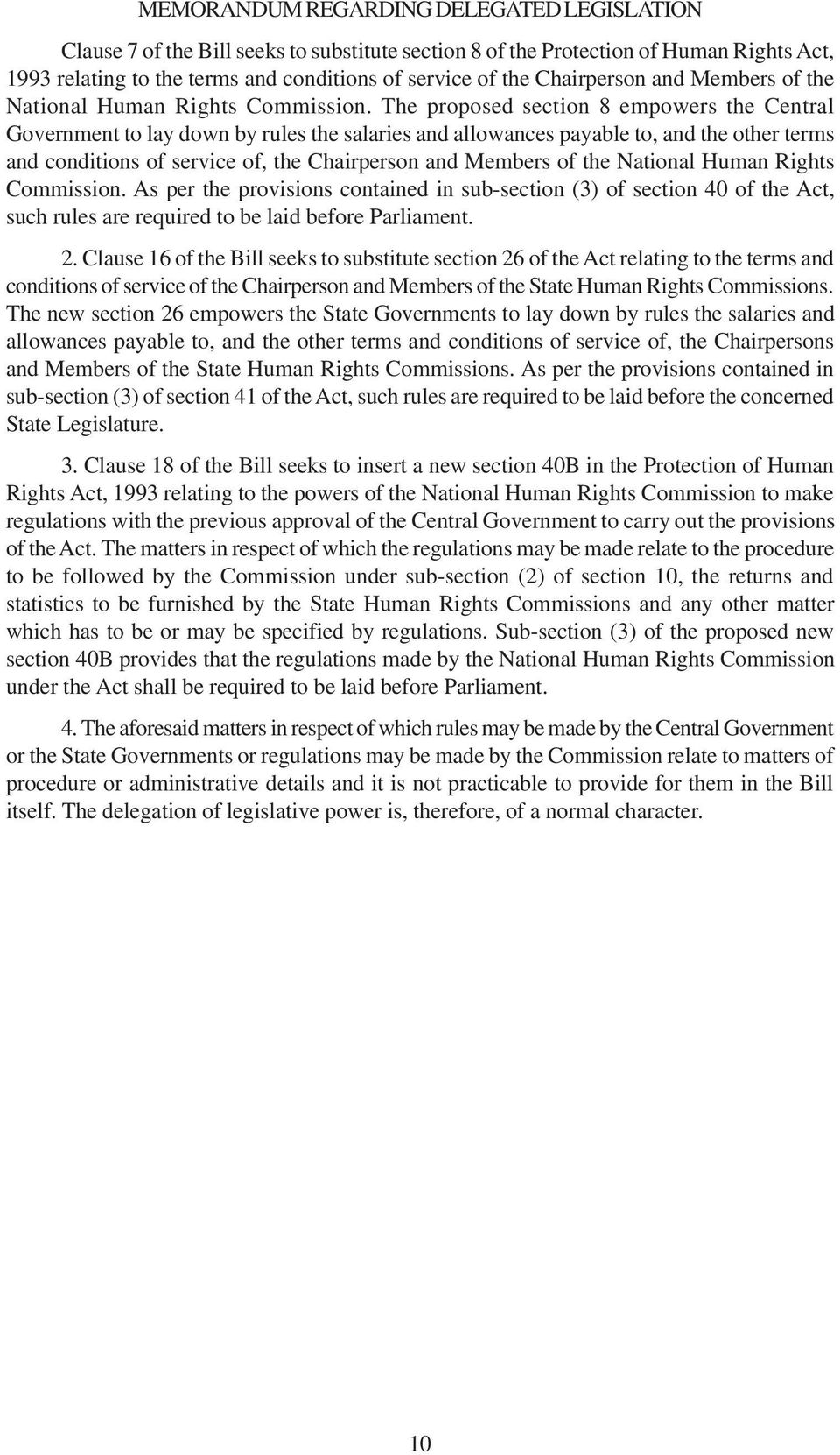 conditions of service of, the Chairperson and Members of the National Human Rights As per the provisions contained in sub-section (3) of section 40 of the Act, such rules are required to be laid