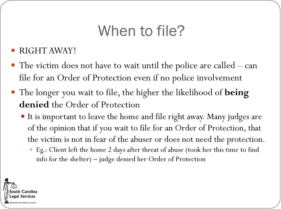 file, the higher the likelihood of being denied the Order of Protection It is important to leave the home and file right away.
