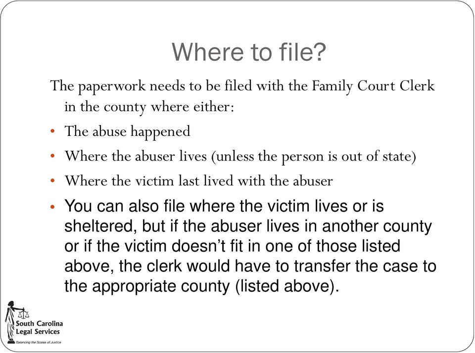 abuser lives (unless the person is out of state) Where the victim last lived with the abuser You can also file where