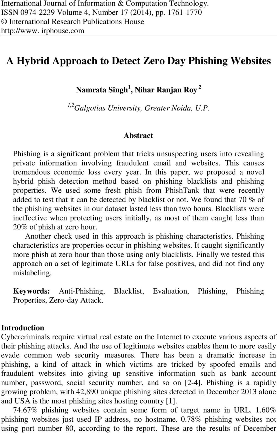 This causes tremendous economic loss every year. In this paper, we proposed a novel hybrid phish detection method based on phishing blacklists and phishing properties.