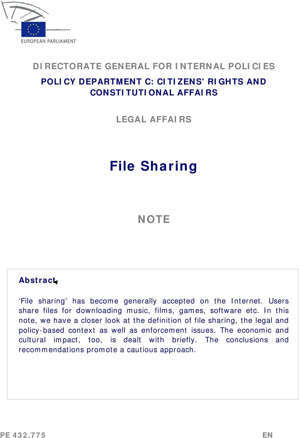 In this note, we have a closer look at the definition of file sharing, the legal and policy-based context as well as enforcement issues.