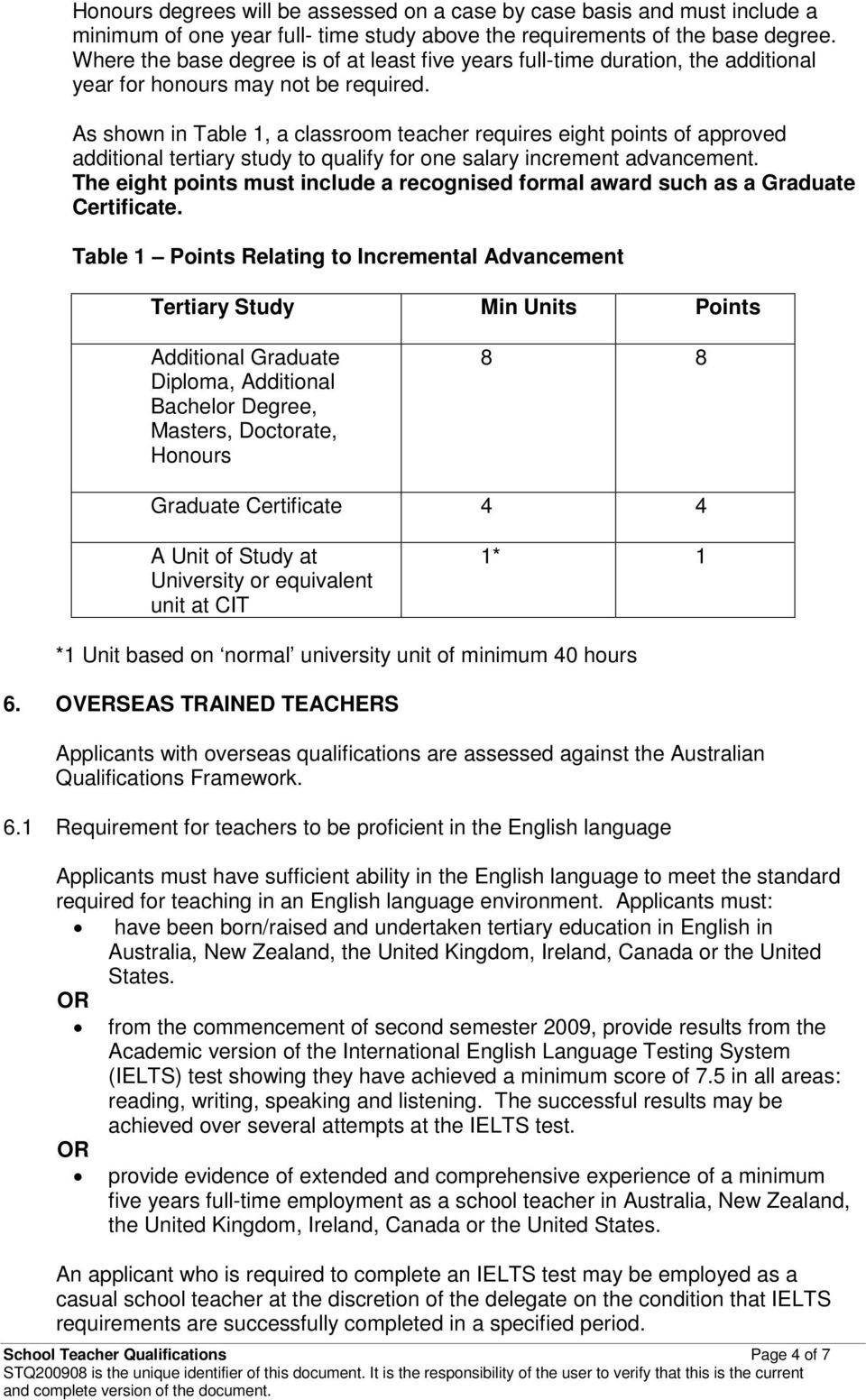As shown in Table 1, a classroom teacher requires eight points of approved additional tertiary study to qualify for one salary increment advancement.