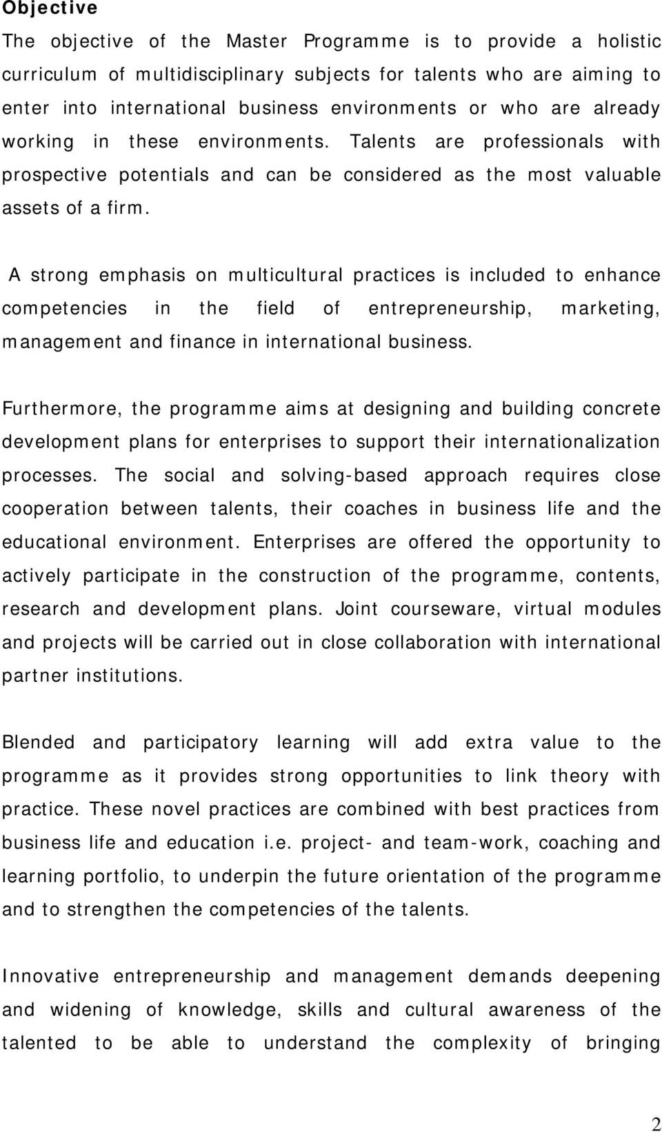 A strong emphasis on multicultural practices is included to enhance competencies in the field of entrepreneurship, marketing, management and finance in international business.