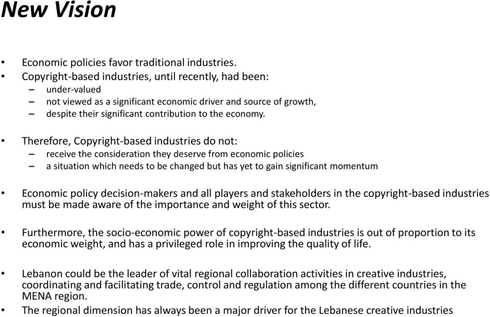 Therefore, Copyright-based industries do not: receive the consideration they deserve from economic policies a situation which needs to be changed but has yet to gain significant momentum Economic