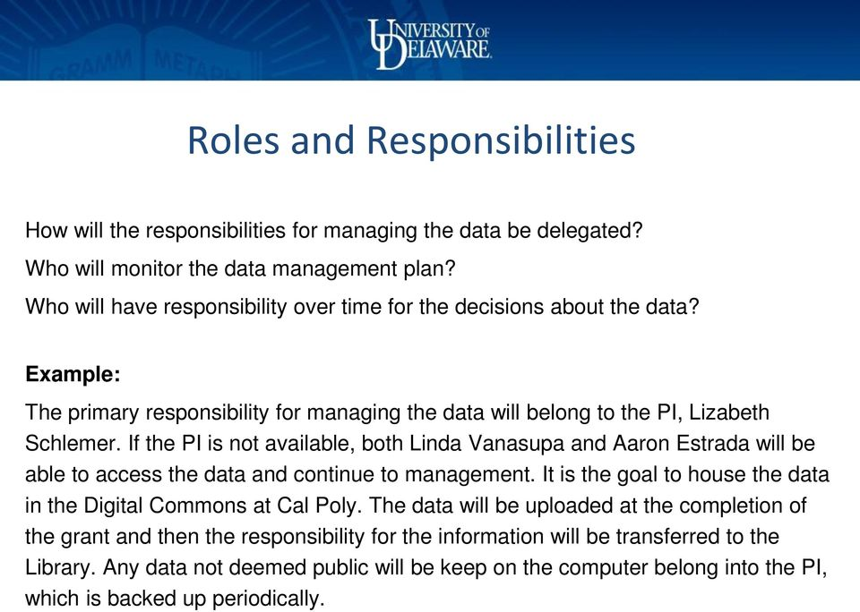 If the PI is not available, both Linda Vanasupa and Aaron Estrada will be able to access the data and continue to management.